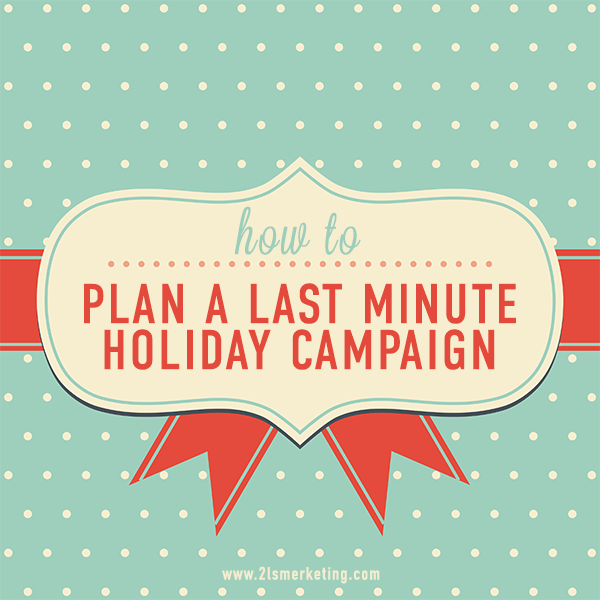 plan-last-minute-holiday-campaign